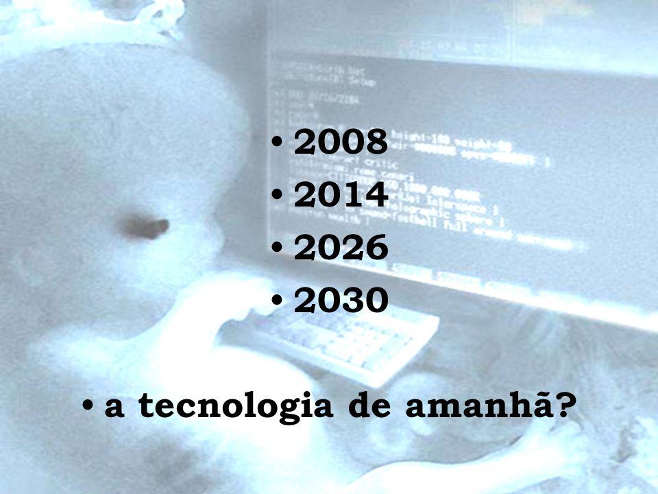 2008 2014 2026 2030 a tecnologia de amanhã?