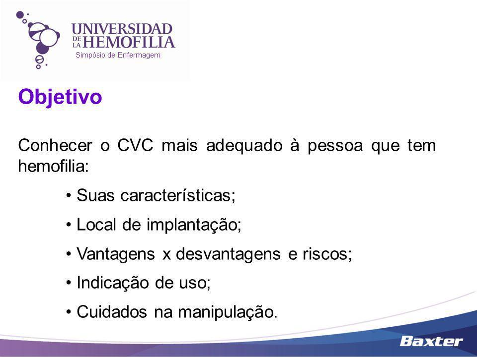 Simpósio de Enfermagem Objetivo Conhecer o CVC mais adequado à pessoa que tem hemofilia: Suas características; Local de implantação; Vantagens x desva