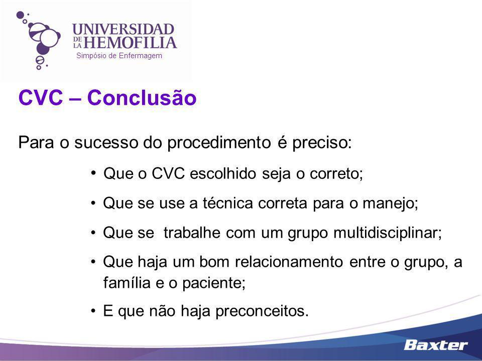 Simpósio de Enfermagem CVC – Conclusão Para o sucesso do procedimento é preciso: Que o CVC escolhido seja o correto; Que se use a técnica correta para