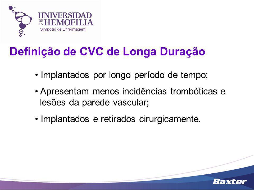 Simpósio de Enfermagem Definição de CVC de Longa Duração Implantados por longo período de tempo; Apresentam menos incidências trombóticas e lesões da