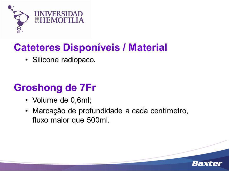 Cateteres Disponíveis / Material Silicone radiopaco. Groshong de 7Fr Volume de 0,6ml; Marcação de profundidade a cada centímetro, fluxo maior que 500m