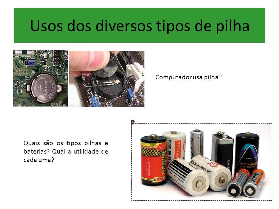 Computador usa pilha? Quais são os tipos pilhas e baterias? Qual a utilidade de cada uma? Usos dos diversos tipos de pilha