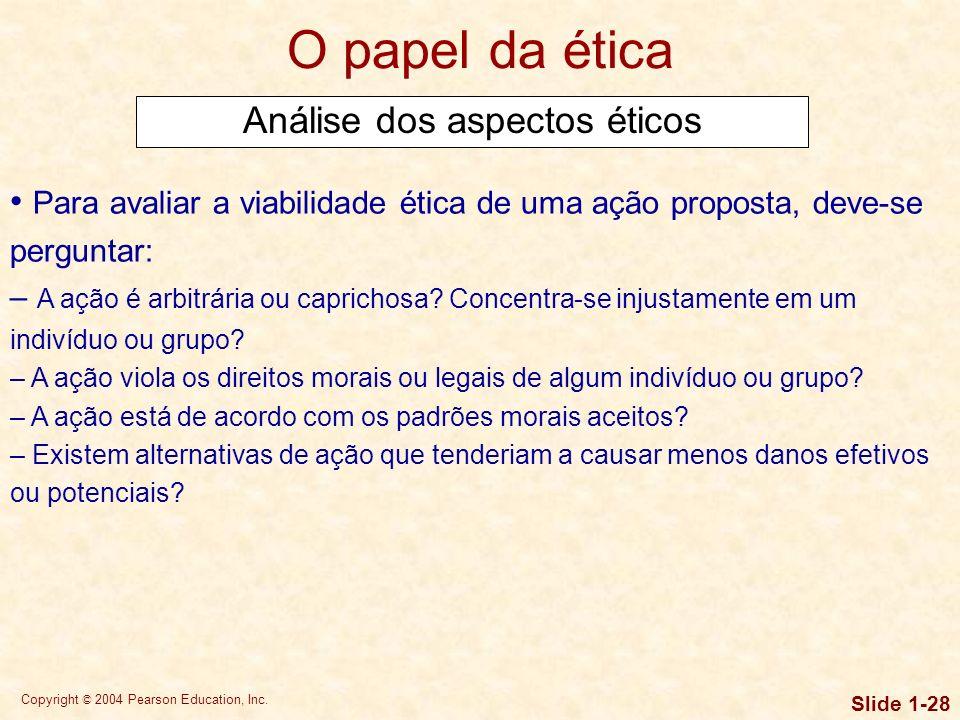 Copyright © 2004 Pearson Education, Inc. Slide 1-27 Ética é o conjunto de padrões de conduta ou julgamento moral tem-se transformado numa questão fund