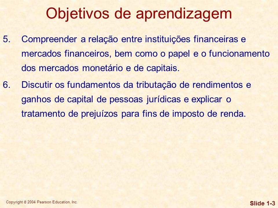 Copyright © 2004 Pearson Education, Inc. Slide 1-2 Objetivos de aprendizagem 1.Definir finanças, as principais áreas de finanças e as oportunidades de