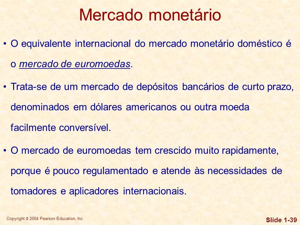 Copyright © 2004 Pearson Education, Inc. Slide 1-38 O mercado monetário é criado por uma relação financeira entre fornecedores e demandantes de fundos