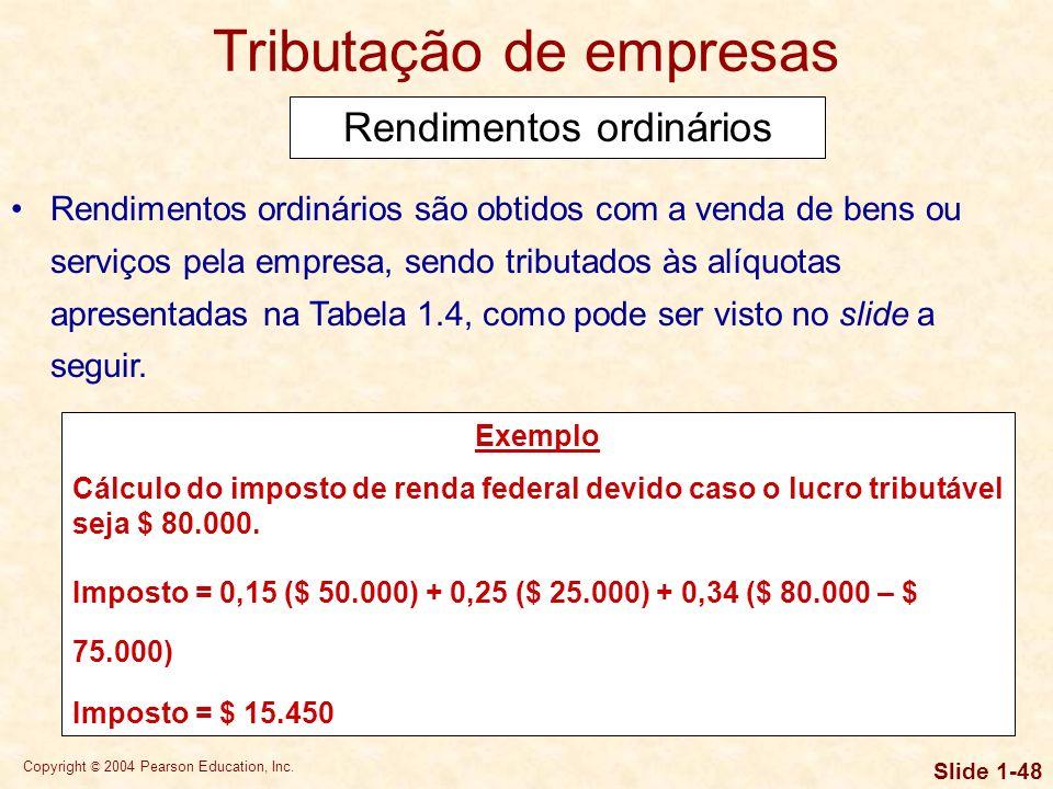 Copyright © 2004 Pearson Education, Inc. Slide 1-47 Tanto as pessoas físicas quanto as pessoas jurídicas pagam impostos sobre seus rendimentos. Os luc
