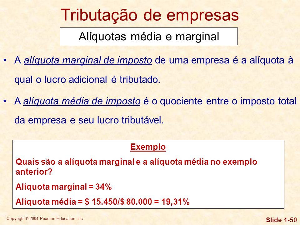 Copyright © 2004 Pearson Education, Inc. Slide 1-49 Tributação de empresas Rendimentos ordinários