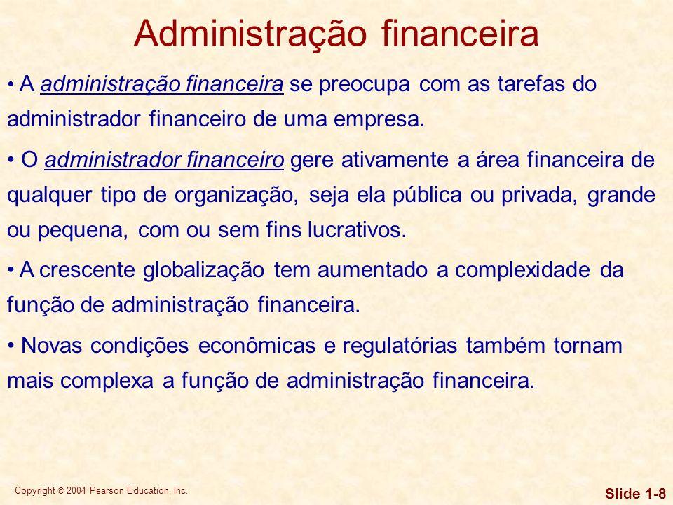 Copyright © 2004 Pearson Education, Inc. Slide 1-7 Serviços financeiros A área de serviços financeiros é aquela que se preocupa com o desenvolvimento