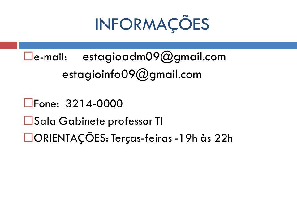 INFORMAÇÕES e-mail: estagioadm09@gmail.com estagioinfo09@gmail.com Fone: 3214-0000 Sala Gabinete professor TI ORIENTAÇÕES: Terças-feiras -19h às 22h
