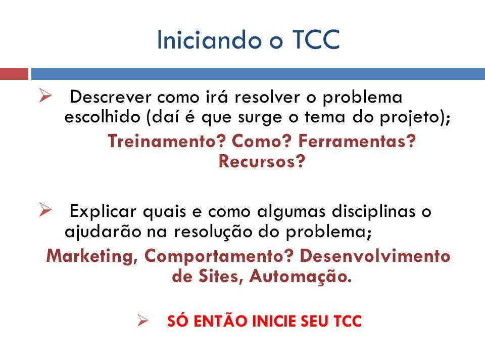 Iniciando o TCC Descrever como irá resolver o problema escolhido (daí é que surge o tema do projeto); Treinamento? Como? Ferramentas? Recursos? Explic