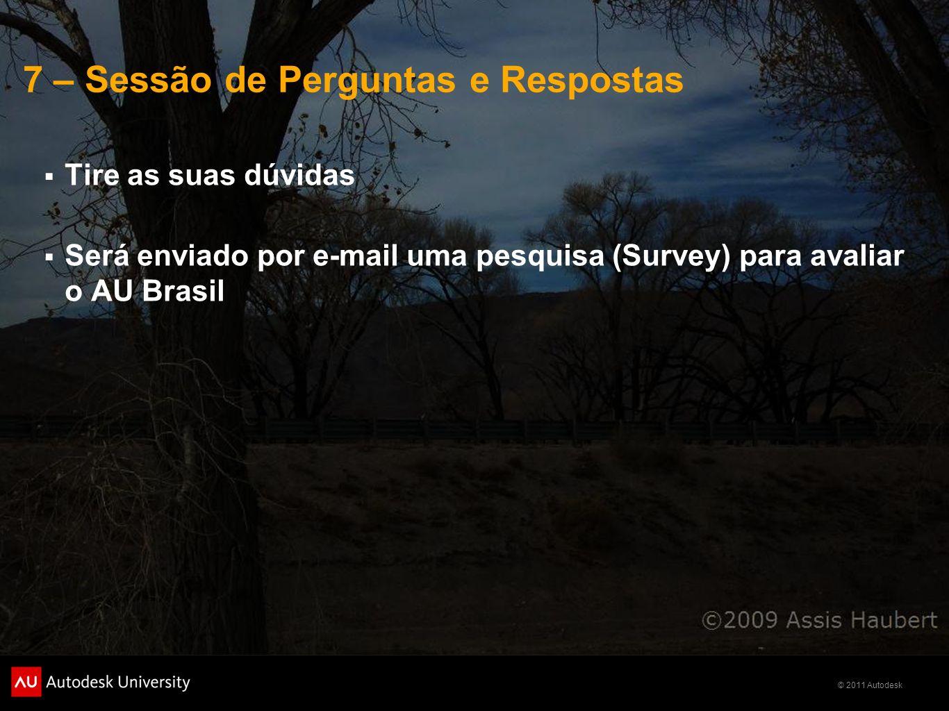 © 2011 Autodesk 7 – Sessão de Perguntas e Respostas Tire as suas dúvidas Será enviado por e-mail uma pesquisa (Survey) para avaliar o AU Brasil