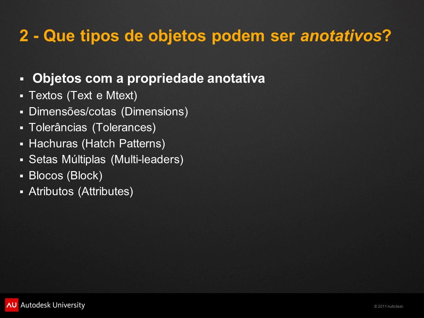 © 2011 Autodesk 2 - Que tipos de objetos podem ser anotativos? Objetos com a propriedade anotativa Textos (Text e Mtext) Dimensões/cotas (Dimensions)