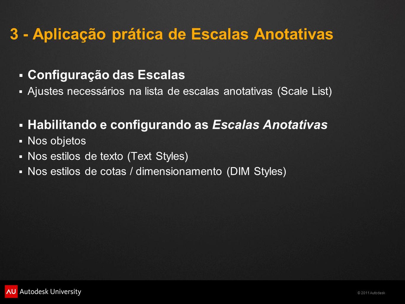 © 2011 Autodesk 3 - Aplicação prática de Escalas Anotativas Configuração das Escalas Ajustes necessários na lista de escalas anotativas (Scale List) H