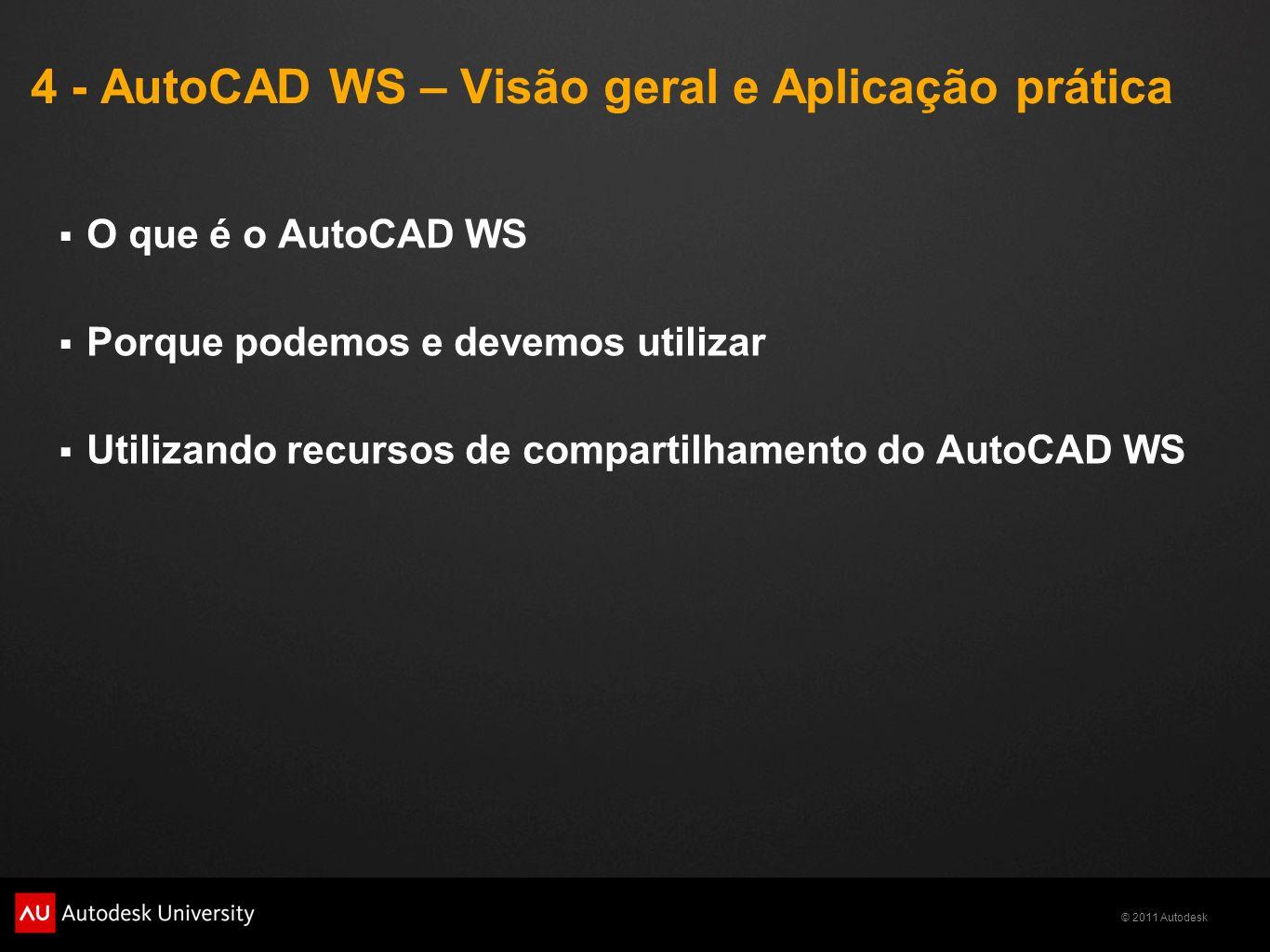 © 2011 Autodesk 4 - AutoCAD WS – Visão geral e Aplicação prática O que é o AutoCAD WS Porque podemos e devemos utilizar Utilizando recursos de compart