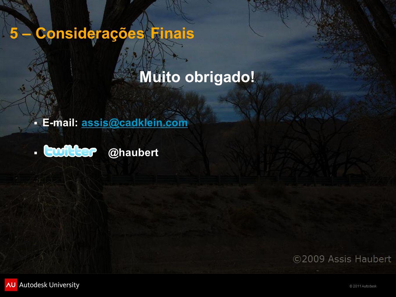 © 2011 Autodesk Muito obrigado! E-mail: assis@cadklein.comassis@cadklein.com @haubert 5 – Considerações Finais