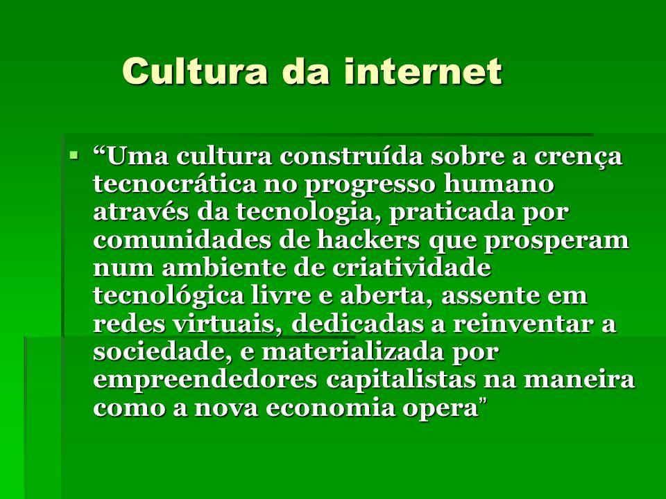 Cultura da internet Cultura da internet Uma cultura construída sobre a crença tecnocrática no progresso humano através da tecnologia, praticada por co