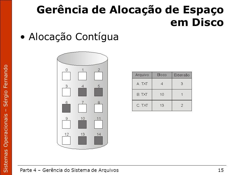 Sistemas Operacionais – Sérgio Fernando Parte 4 – Gerência do Sistema de Arquivos15 Gerência de Alocação de Espaço em Disco Alocação Contígua
