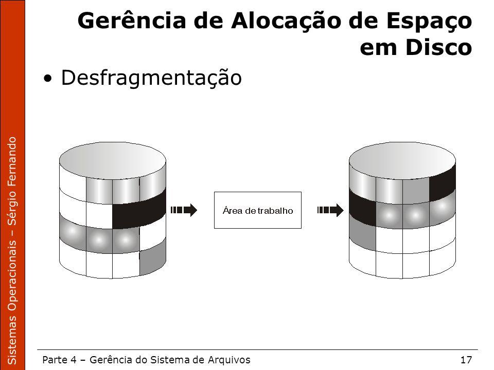 Sistemas Operacionais – Sérgio Fernando Parte 4 – Gerência do Sistema de Arquivos17 Gerência de Alocação de Espaço em Disco Desfragmentação