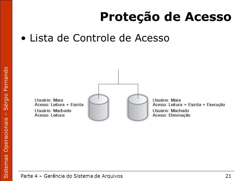 Sistemas Operacionais – Sérgio Fernando Parte 4 – Gerência do Sistema de Arquivos21 Proteção de Acesso Lista de Controle de Acesso