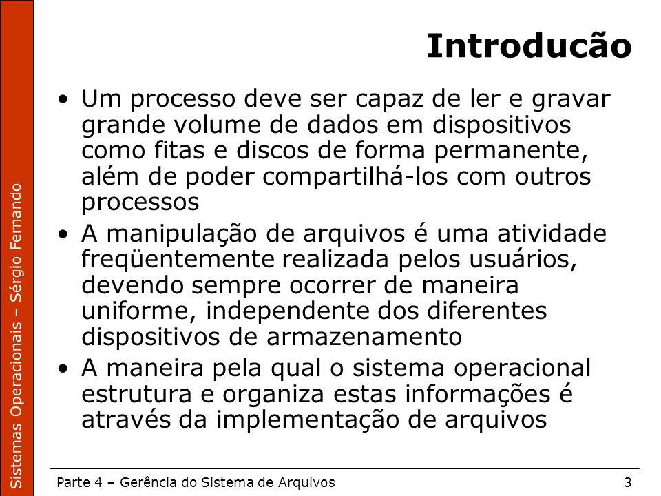 Sistemas Operacionais – Sérgio Fernando Parte 4 – Gerência do Sistema de Arquivos3 Introducão Um processo deve ser capaz de ler e gravar grande volume