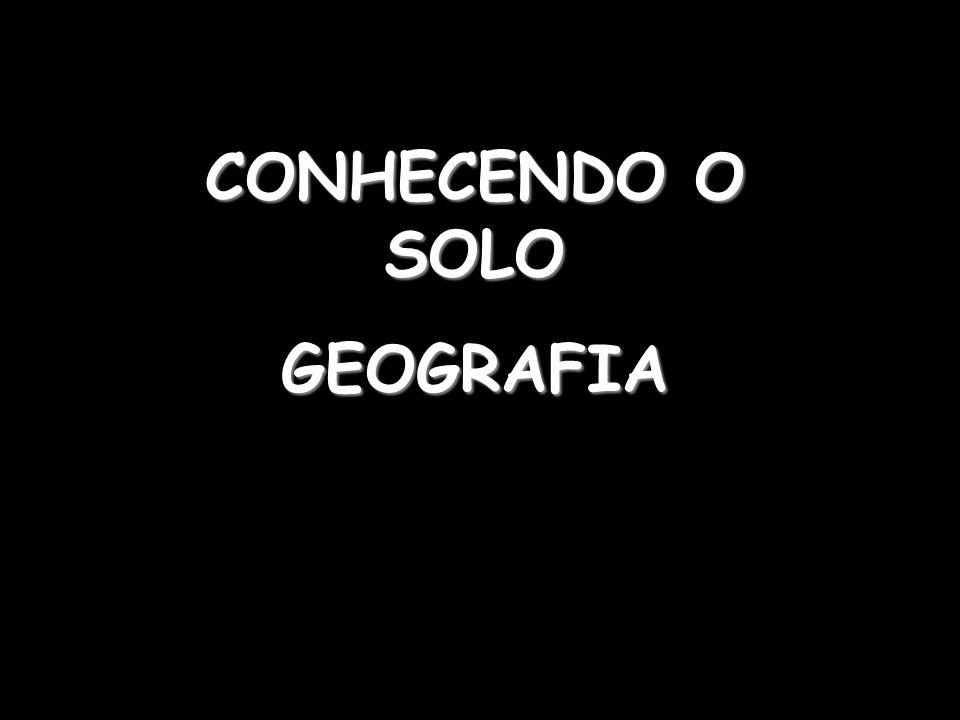 CONHECENDO O SOLO GEOGRAFIA