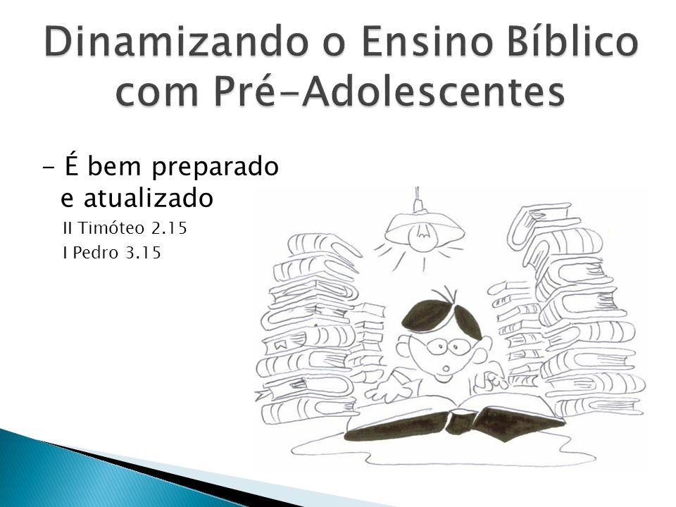 - É bem preparado e atualizado II Timóteo 2.15 I Pedro 3.15