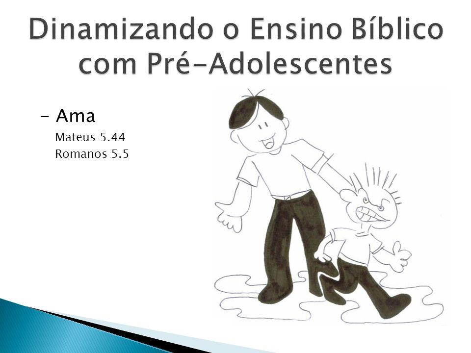 - Ama Mateus 5.44 Romanos 5.5