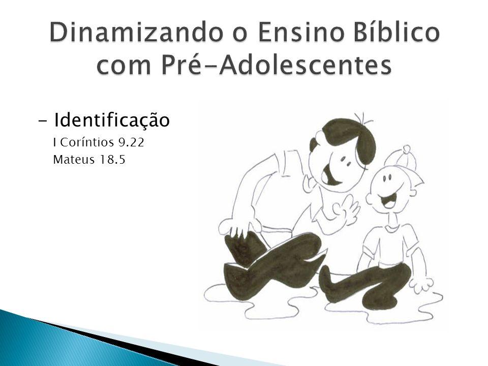 - Identificação I Coríntios 9.22 Mateus 18.5