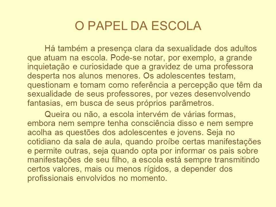 O PAPEL DA ESCOLA Há também a presença clara da sexualidade dos adultos que atuam na escola. Pode-se notar, por exemplo, a grande inquietação e curios