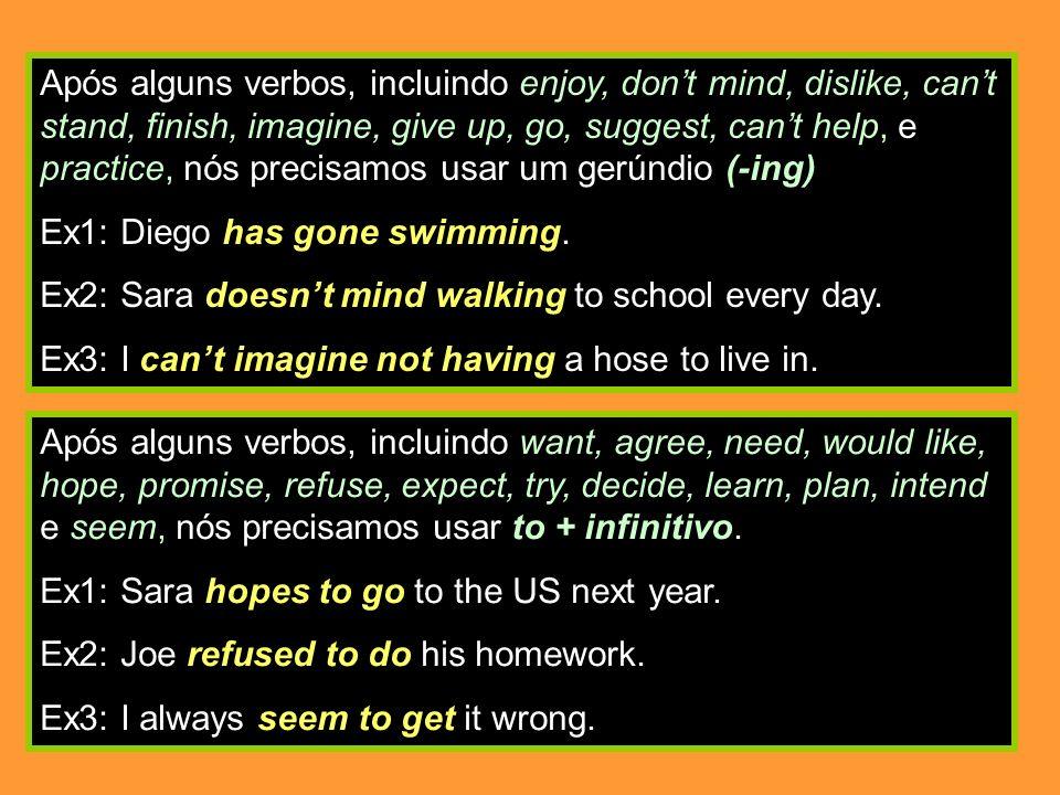 Após os verbos like, love, hate, begin, start, continue e prefer, podemos usar um gerund OU to + infinitive.