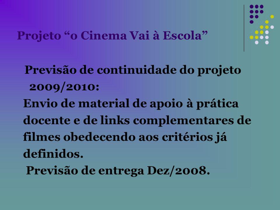 Projeto o Cinema Vai à Escola Previsão de continuidade do projeto 2009/2010: Envio de material de apoio à prática docente e de links complementares de