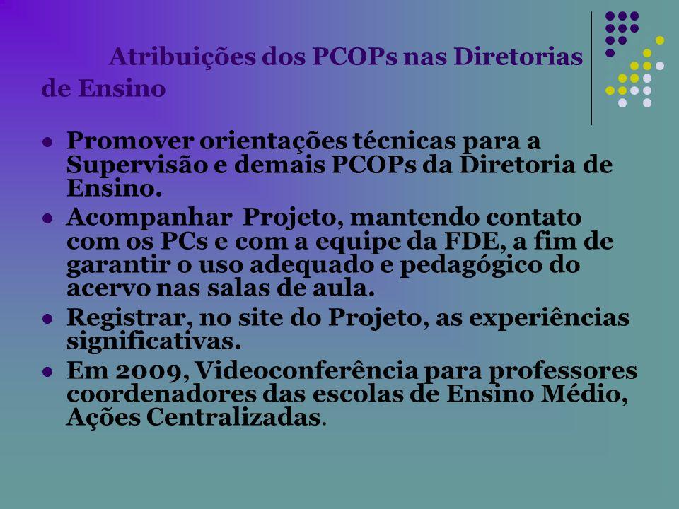 Atribuições dos PCOPs nas Diretorias de Ensino Promover orientações técnicas para a Supervisão e demais PCOPs da Diretoria de Ensino. Acompanhar Proje