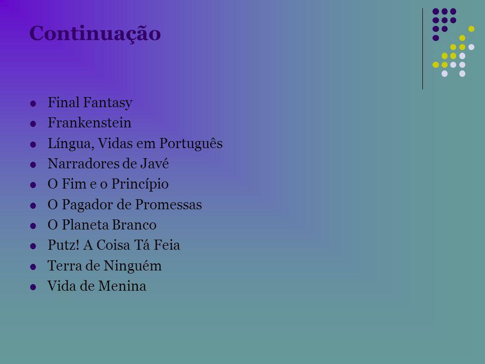 Continuação Final Fantasy Frankenstein Língua, Vidas em Português Narradores de Javé O Fim e o Princípio O Pagador de Promessas O Planeta Branco Putz!