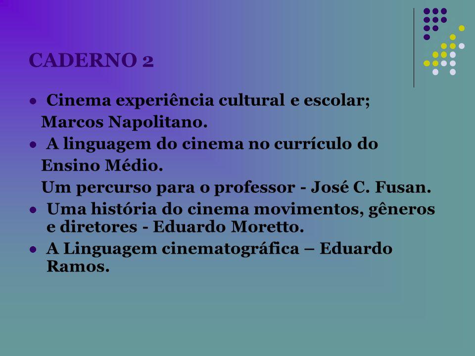 CADERNO 2 Cinema experiência cultural e escolar; Marcos Napolitano. A linguagem do cinema no currículo do Ensino Médio. Um percurso para o professor -