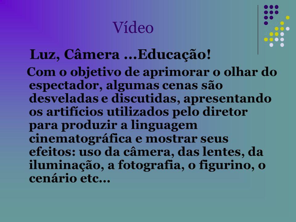 Vídeo Luz, Câmera...Educação! Com o objetivo de aprimorar o olhar do espectador, algumas cenas são desveladas e discutidas, apresentando os artifícios