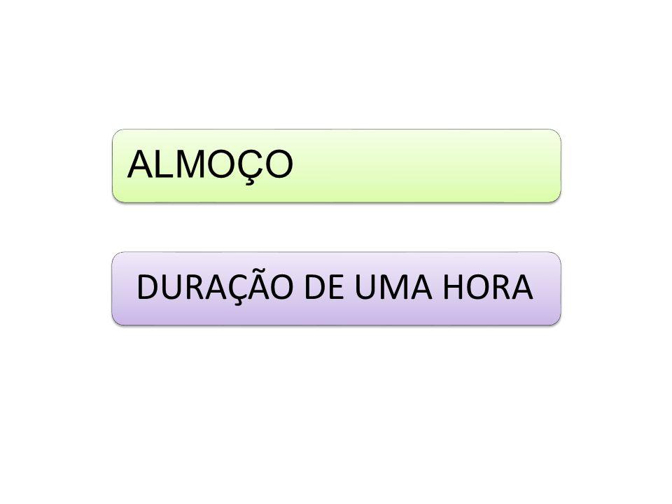 ALMOÇO DURAÇÃO DE UMA HORA
