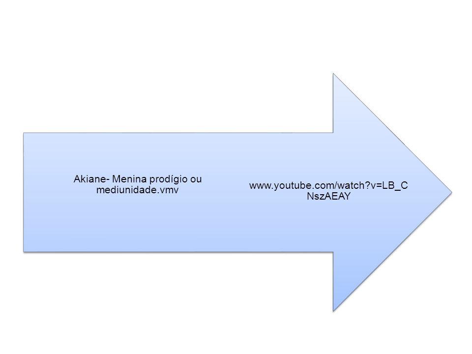 www.youtube.com/watch?v=LB_C NszAEAY Akiane- Menina prodígio ou mediunidade.vmv