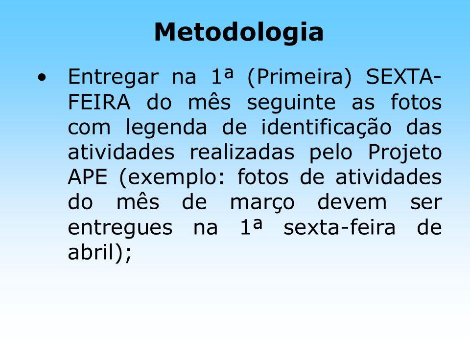 Metodologia Entregar na 1ª (Primeira) SEXTA- FEIRA do mês seguinte as fotos com legenda de identificação das atividades realizadas pelo Projeto APE (e