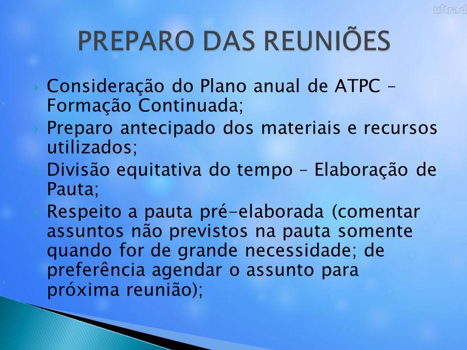 Consideração do Plano anual de ATPC – Formação Continuada; Preparo antecipado dos materiais e recursos utilizados; Divisão equitativa do tempo – Elabo