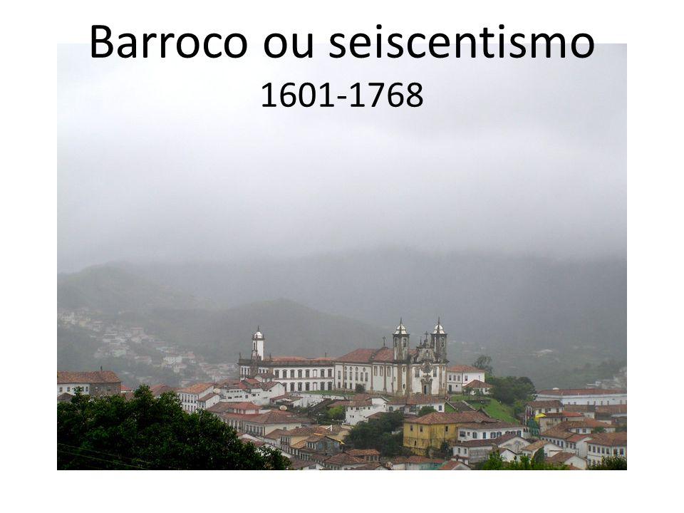 BARROCO Como o marco inicial do Barroco no Brasil temos a publicação da obra Prosopopéia (1601), de Bento Teixeira e vai até metade do século XVIII, até 1768.