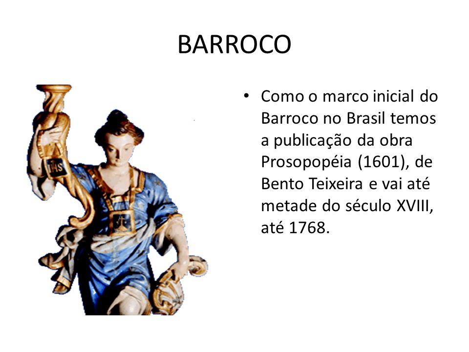 BARROCO 1601- 1768 Prosopopéia de Bento Teixeira é uma obra que não é bem aceita, pois é uma imitação de Os lusíadas.