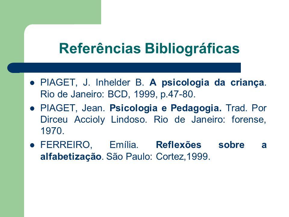 Referências Bibliográficas PIAGET, J.Inhelder B. A psicologia da criança.