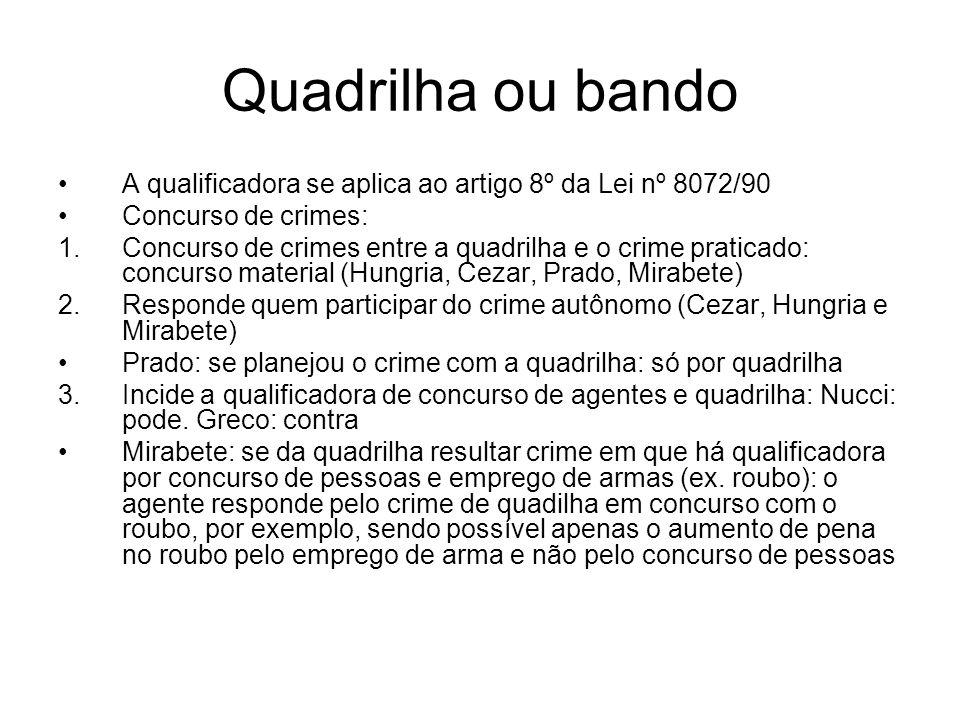 Quadrilha ou bando A qualificadora se aplica ao artigo 8º da Lei nº 8072/90 Concurso de crimes: 1.Concurso de crimes entre a quadrilha e o crime prati