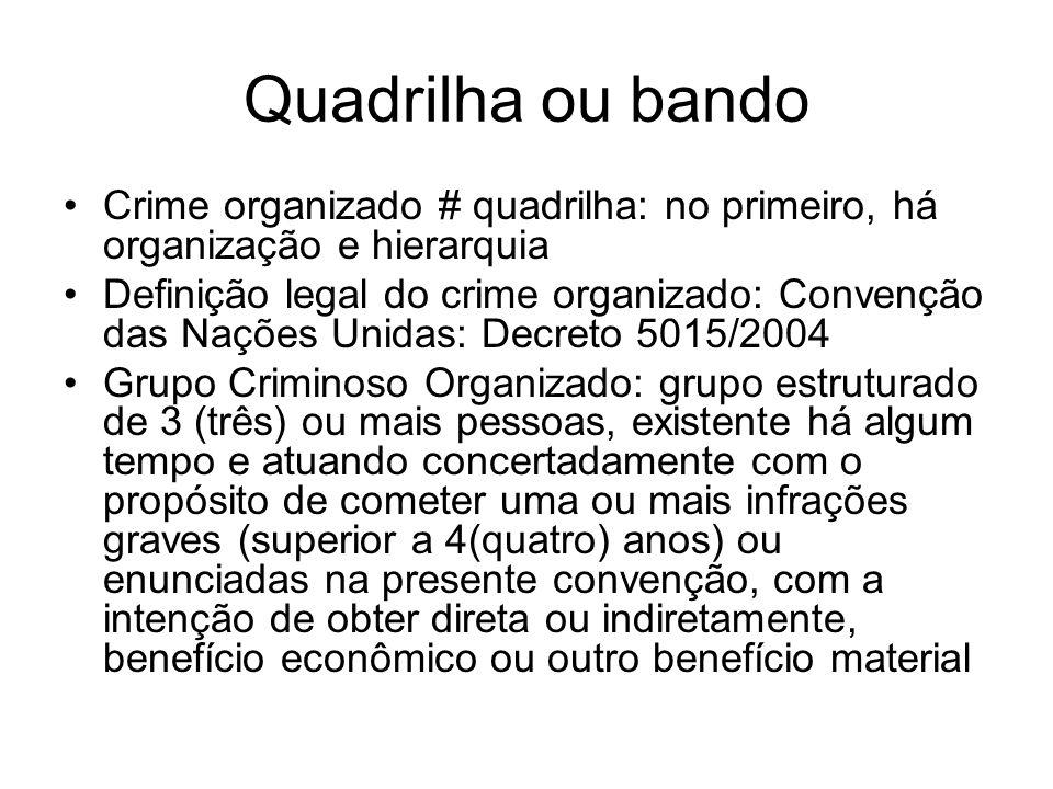 Quadrilha ou bando Crime organizado # quadrilha: no primeiro, há organização e hierarquia Definição legal do crime organizado: Convenção das Nações Un