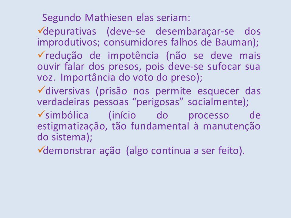 Segundo Mathiesen elas seriam: depurativas (deve-se desembaraçar-se dos improdutivos; consumidores falhos de Bauman); redução de impotência (não se de