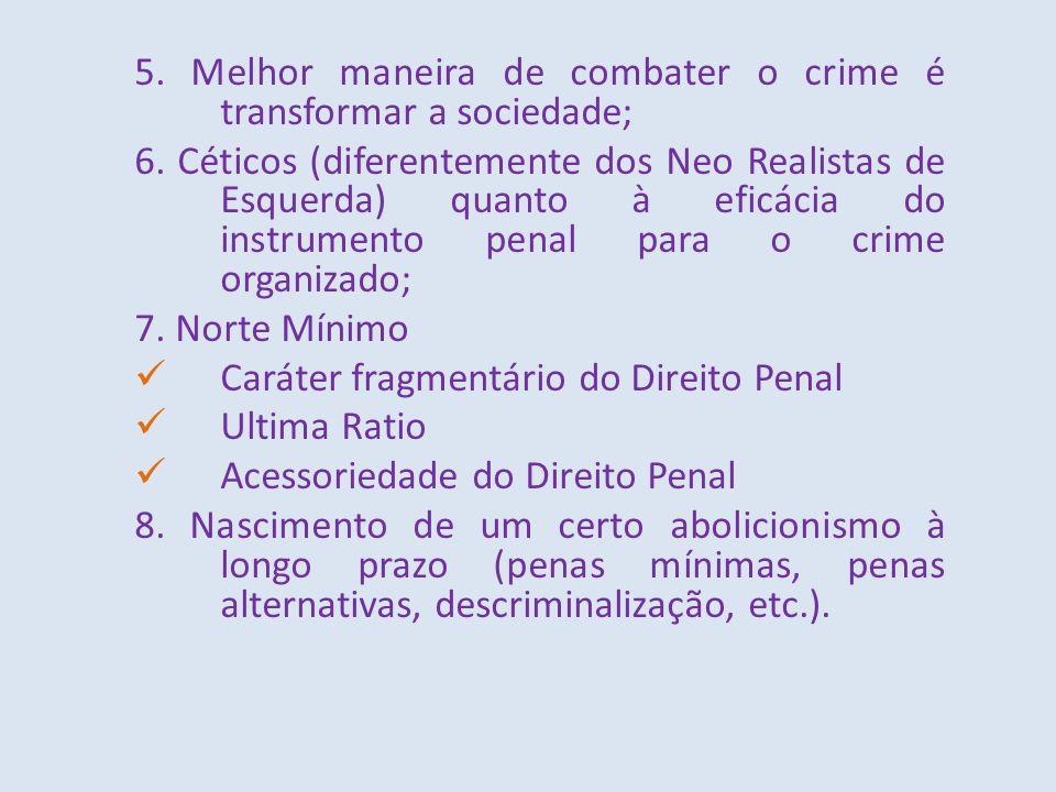 5. Melhor maneira de combater o crime é transformar a sociedade; 6. Céticos (diferentemente dos Neo Realistas de Esquerda) quanto à eficácia do instru