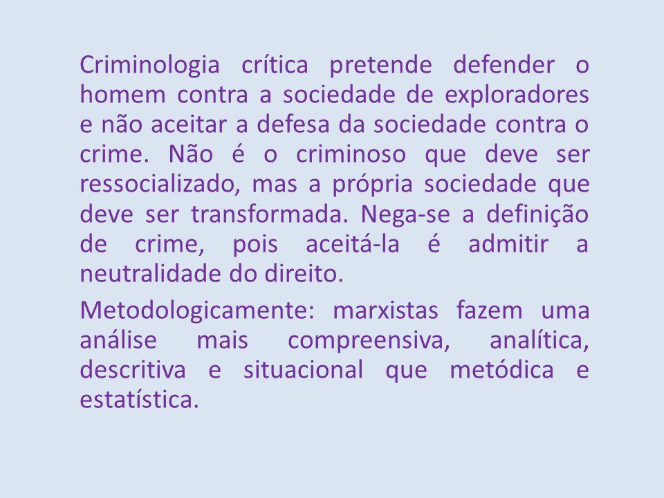 Criminologia crítica pretende defender o homem contra a sociedade de exploradores e não aceitar a defesa da sociedade contra o crime. Não é o criminos
