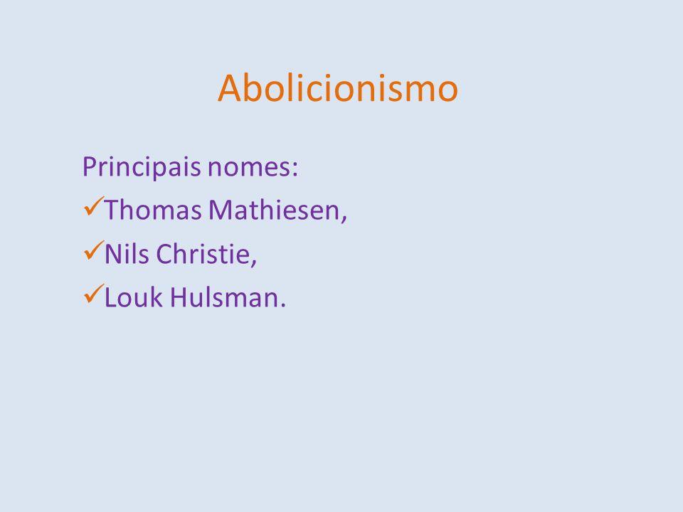 Abolicionismo Principais nomes: Thomas Mathiesen, Nils Christie, Louk Hulsman.