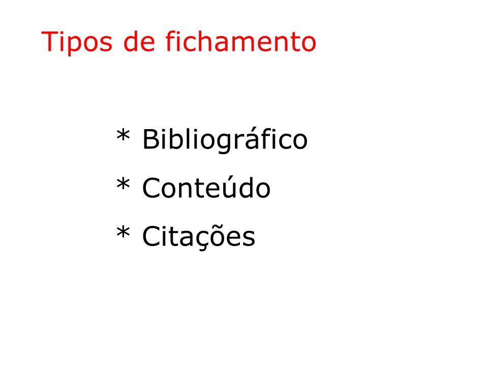 Tipos de fichamento * Bibliográfico * Conteúdo * Citações