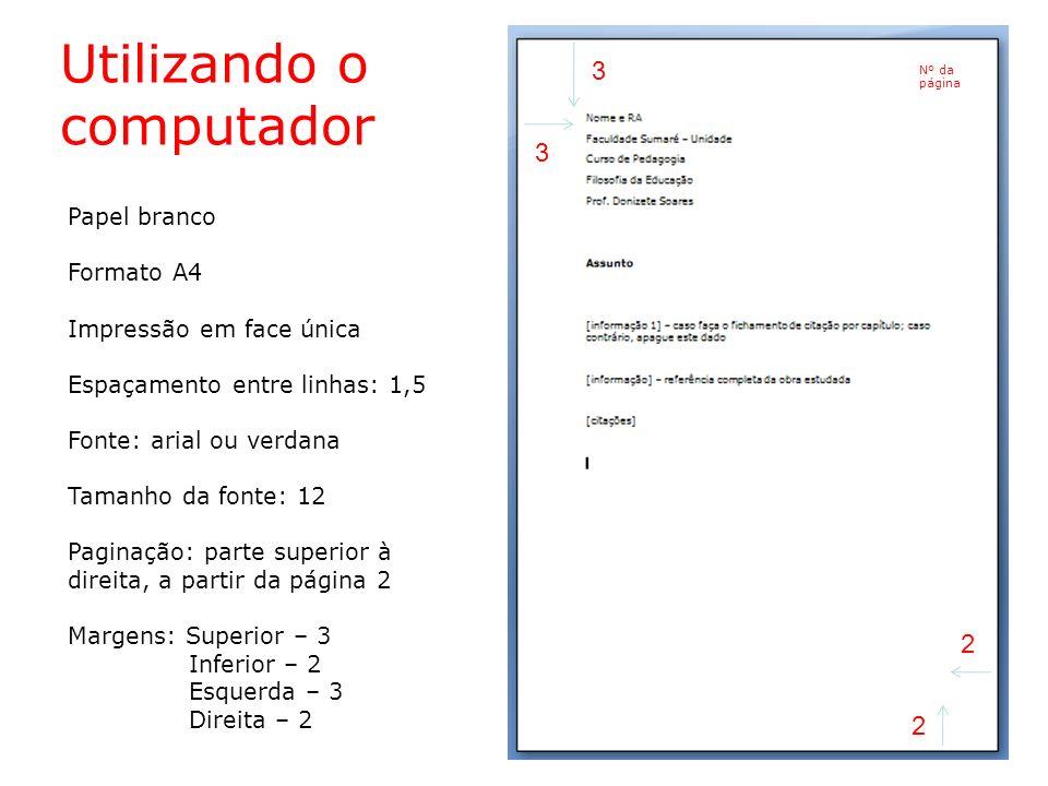 Papel branco Formato A4 Impressão em face única Espaçamento entre linhas: 1,5 Fonte: arial ou verdana Tamanho da fonte: 12 Paginação: parte superior à